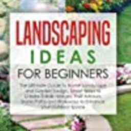 Landscaping Ideas for Beginners: The Ultimate Guide to Home Landscape and Garden Design, Smart Ways    Amazon (US)