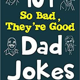 101 So Bad, They're Good Dad Jokes    Paperback – July 20, 2017   Amazon (US)