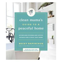 Clean Mama's Guide to a Peaceful Home - by Becky Rapinchuk (Paperback) | Target