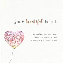 Your Beautiful Heart: 31 Reflections on Love, Faith, Friendship, and Becoming a Girl Who Shines  ... | Amazon (US)