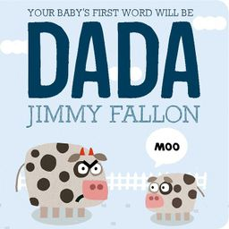 Your Baby's First Word Will Be DADA by Jimmy Fallon and Miguel Ordonez (Board Book) | Target