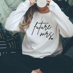 Future Mrs Sweatshirt| Engagement Shirt| Wifey Sweatshirt| Bride Sweatshirt| Bride Gift| Bridal S... | Etsy (US)