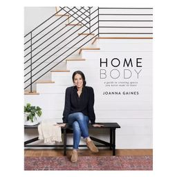 Homebody: A Guide to Creating Spaces You Never Want to Leave by Joanna Gaines (Hardcover) | Target