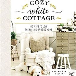 Cozy White Cottage: 100 Ways to Love the Feeling of Being Home | Amazon (US)