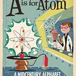 A Is for Atom: A Midcentury Alphabet (Babylit Boardbooks)   Amazon (US)