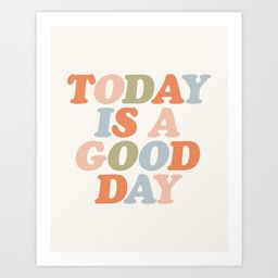 TODAY IS A GOOD DAY peach pink green blue yellow motivational typography inspirational quote deco...   Society6