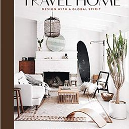 Travel Home: Design with a Global Spirit    Hardcover – September 24, 2019 | Amazon (US)