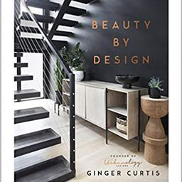 Beauty by Design: Refreshing Spaces Inspired by What Matters Most    Hardcover – June 1, 2021 | Amazon (US)