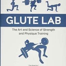 Glute Lab: The Art and Science of Strength and Physique Training | Amazon (US)