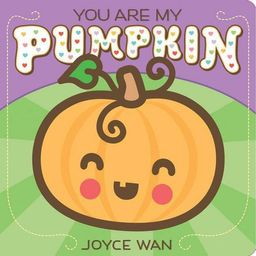 You Are My Pumpkin - by  Joyce Wan (Board Book) | Target