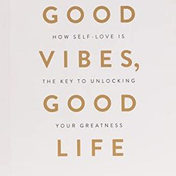 Good Vibes, Good Life: How Self-Love Is the Key to Unlocking Your Greatness: King, Vex: 978178817...   Amazon (US)