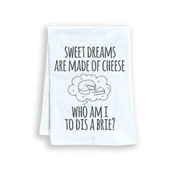 Funny Dish Towel, Sweet Dreams Are Made Of Cheese Who Am I To Dis A Brie? Flour Sack Kitchen Towe...   Amazon (US)