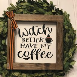 Witch better have my coffee sign, home decor halloween sign   Etsy (US)