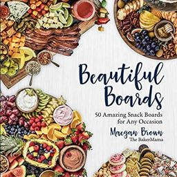 Beautiful Boards: 50 Amazing Snack Boards for Any Occasion | Amazon (US)
