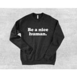 Be a Nice Human Sweatshirt, Equality, Feminism, Equal Rights, Gift for Her, Jumper, Quote, Sayings Sweatshirt, Stop Bullying, Feminist Shirt | Etsy (US)