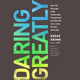 Daring Greatly: How the Courage to Be Vulnerable Transforms the Way We Live, Love, Parent, and Lead | Amazon (US)