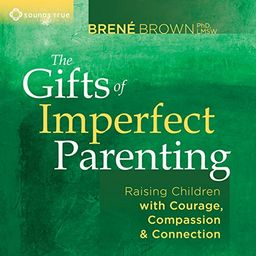 The Gifts of Imperfect Parenting: Raising Children with Courage, Compassion, and Connection | Amazon (US)