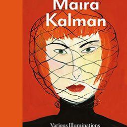 Maira Kalman: Various Illuminations (Of a Crazy World)   Amazon (US)