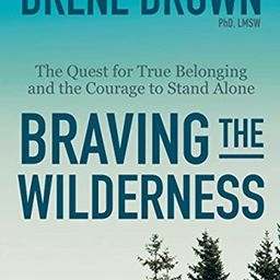 Braving the Wilderness: The Quest for True Belonging and the Courage to Stand Alone | Amazon (US)