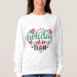 Christmas holiday baking team sweatshirt   Zazzle.com   Zazzle